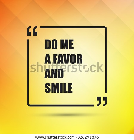 Do Me A Favor And Smile - Inspirational Quote, Slogan, Saying on an Abstract Yellow Background - stock vector