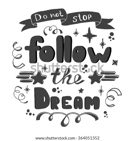 Do not stop. Follow the dream. Hand lettering. Vector Hand drawn lettering of inspirational quote