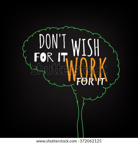 do not wish for it work for it motivation clever ideas in the brain poster