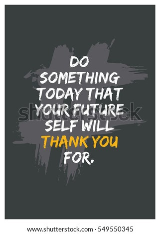 High Quality Do Something Today That Your Future Self Will Thank You For. (Motivational  Quote Vector