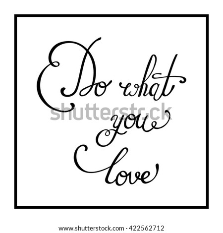 Do what you love. Hand drawn elegant quote for your design. Perfect design element for housewarming poster, t-shirt design. Lettering. Vector art. - stock vector