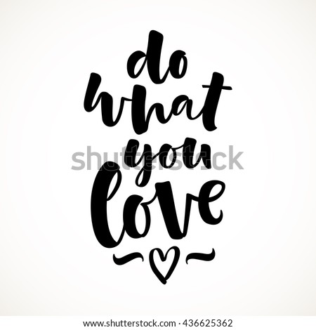 Do what you love vector lettering card. Hand drawn illustration phrase. Handwritten modern brush calligraphy for invitation and greeting card, t-shirt, prints and posters