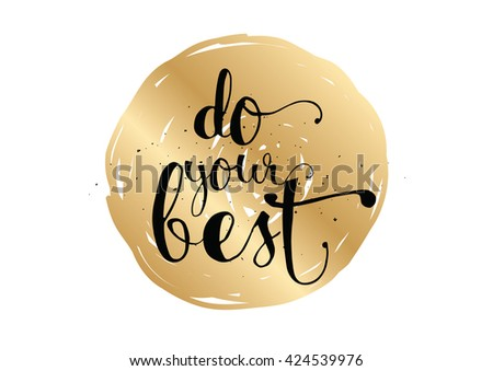 Do your best inspirational inscription. Greeting card with calligraphy. Hand drawn lettering. Typography for invitation, banner, poster or clothing design. Vector quote.