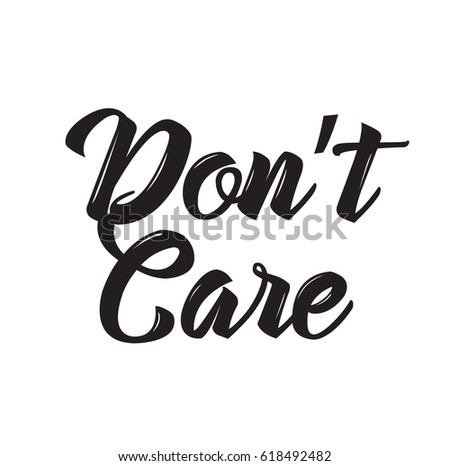 Donu0027t Care, Text Design. Vector Calligraphy. Typography Poster With Inspirational  Quote