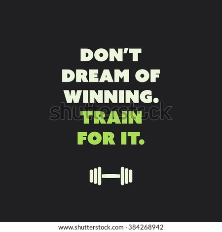 Don't Dream Of Winning. Train For It. - Inspirational Quote, Slogan, Saying on an Abstract Black Background - stock vector