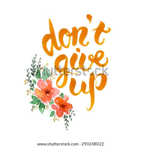 Don't give up hand drawn lettering.Motivational watercolor poster with flowers - stock vector