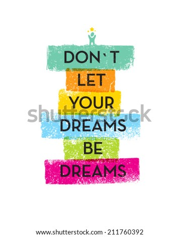 Don`t Let Your Dreams Be Dreams Motivation Quote. Creative Vector Typography Concept - stock vector