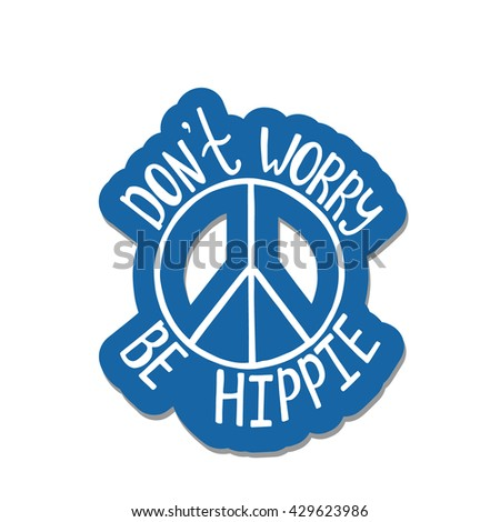 Don't worry, be hippie. Inspirational quote about peace. Modern calligraphy phrase with hand drawn sign pacifism. Lettering in boho style for print and posters. Hippie quotes collection.