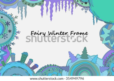 Doodle winter frame with circles, snowflakes, icicles, cozy houses, and x-mas trees. Place for your text. Cold colors. Doodle background for cards and other design. The image is under clipping mask.  - stock vector
