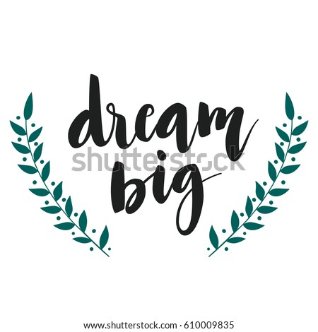 Dream Big Lettering Quote Card With Leaves Brunches Vector Housewarming Illustration Slogan