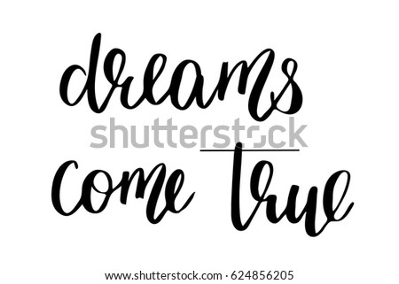 Dream Phrase Modern Calligraphy Lettering Dreams Come True Handwritten Black Text Isolated On White Background Vector