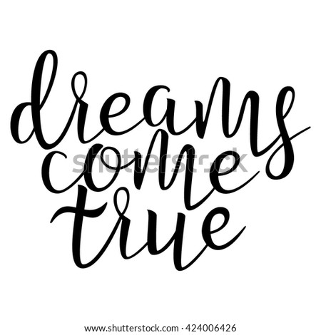 Dreams Come True. Calligraphic quote. Typographic Design. Black Hand Lettering Text Isolated on White Background.