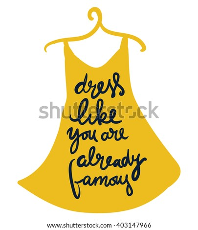 Dress like you are already famous. Silhouette of fashion woman in dress from words