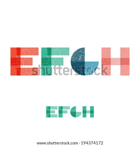 E F G H - Grunge Flat Alphabet Set - Vector Illustration - stock vector