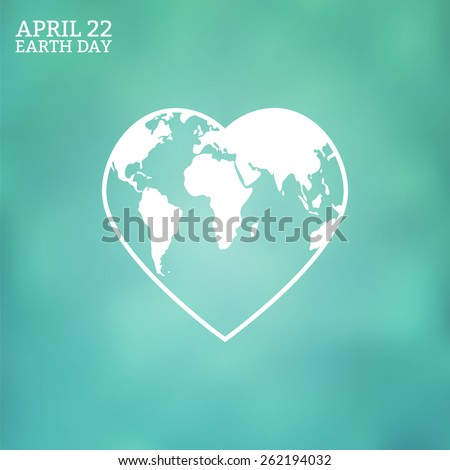 Earth Day card. Earth symbol on blurred background. Globe in the shape of heart. Vector illustration.  - stock vector