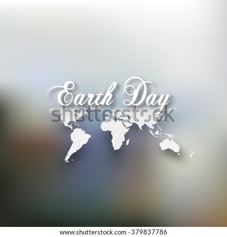 Earth Day. Greeting card with the words, world map on blurrred background. Vector illustration. - stock vector