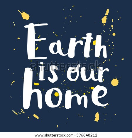 Earth Day. Vector illustration. Hand drawn lettering quote Earth is our home. For greeting card, poster, web design. Typography poster for earth day