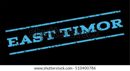 East Timor watermark stamp. Text caption between parallel lines with grunge design style. Rubber seal stamp with dirty texture. Vector light blue color ink imprint on a black background.