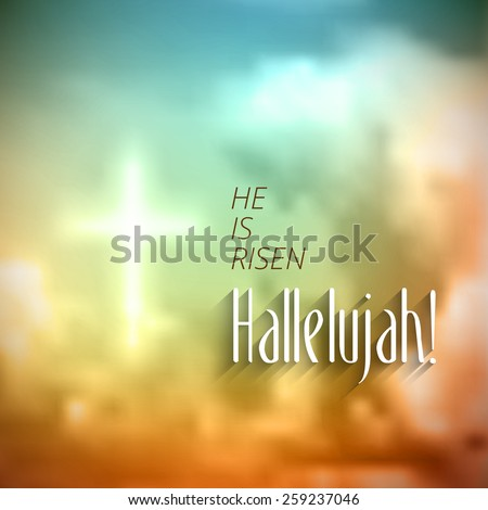 easter christian motive,with text He is risen Hallelujah, vector illustration, eps 10 with transparency and gradient mesh - stock vector