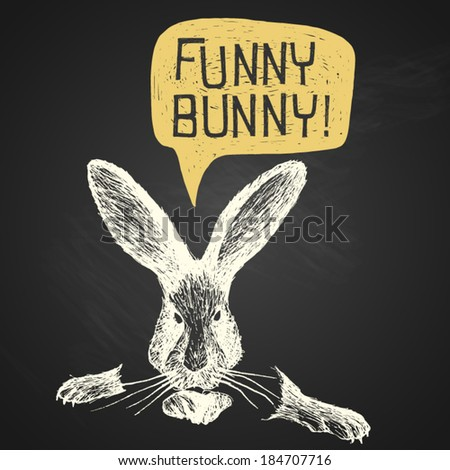 Easter hand-drawn funny bunny with humorous phrase on chalkboard background, eps10 - stock vector