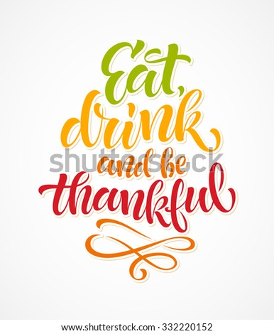 Eat, drink and be thankful vector text on white background. Holidays lettering for invitation and greeting card, prints and posters. Hand drawn inscription, thanksgiving calligraphic design - stock vector