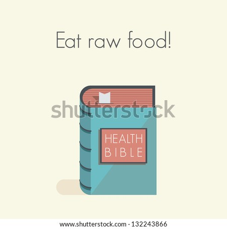 Eat raw food! Health bible with healthy lifestyle commandments and rules.