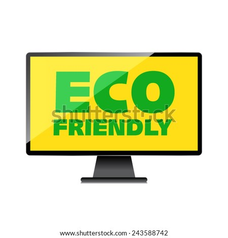 Eco friendly word on High-quality computer display, monitor screen. Think Green. Ecology Concept. Environmentally friendly planet. - stock vector