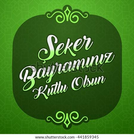 Beautiful Turkey Eid Al-Fitr Feast - stock-vector-eid-al-fitr-feast-of-candy-candy-festival-greeting-turkish-seker-bayraminiz-kutlu-olsun-vector-441859345  Snapshot_75645 .jpg