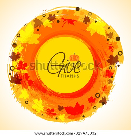 Elegant greeting card design with stylish text Give Thanks on autumn leaves and color splash decorated background for Happy Thanksgiving Day celebration.  - stock vector