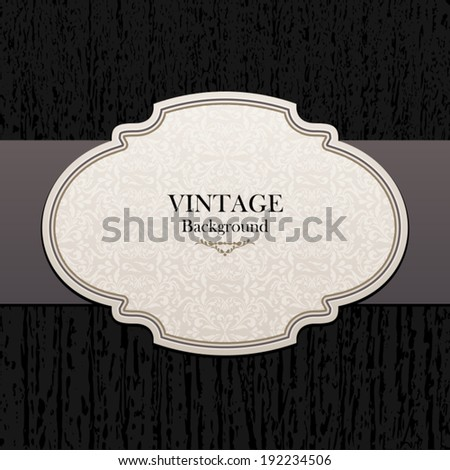 Elegant vintage background, invitation card, greeting with beautiful label, luxury postcard, ornate page cover, ornamental pattern template, retro layout for design - stock vector