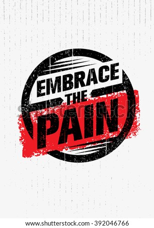 Embrace The Pain Sign. Sport And Fitness Creative Motivation Vector Design Banner Concept On Grunge Background
