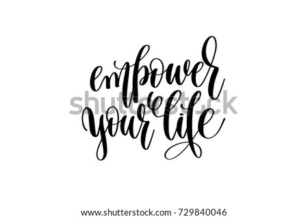 empower your life hand written lettering inscription to poster, banner, printable wall art or overly photography, calligraphy vector illustration