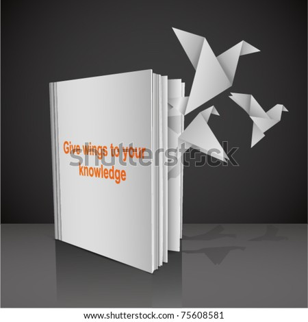 "Empty white book with symbolic title ""Give wings to your knowledge"" and with origami paper birds fly from it. Vector Illustration. - stock vector"