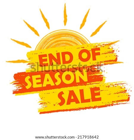 end of season sale banner - text in yellow and orange drawn label with summer sun symbol, business seasonal shopping concept, vector - stock vector