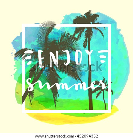 Enjoy Summer. Handwritten inspirational summer quote. Greeting card with palm trees, square frame and watercolor circle. Vector illustration, good for T-shirt design - stock vector