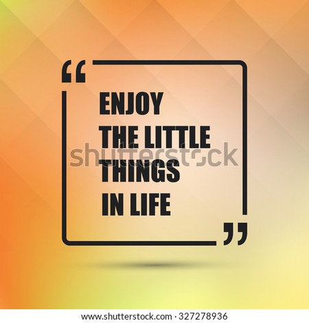 Enjoy the Little Things in Life  - Inspirational Quote, Slogan, Saying On an Abstract Yellow Background - stock vector