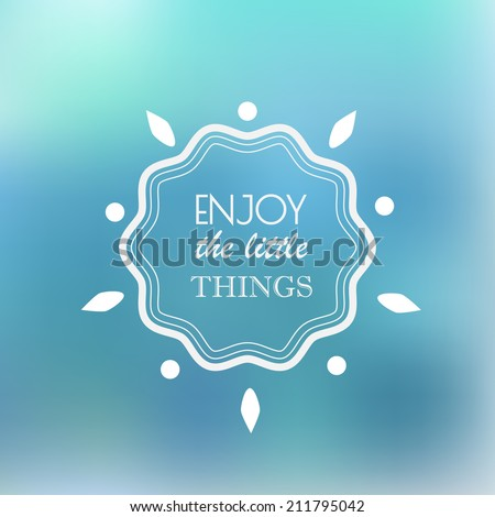 Enjoy The Little Things on blured background - stock vector