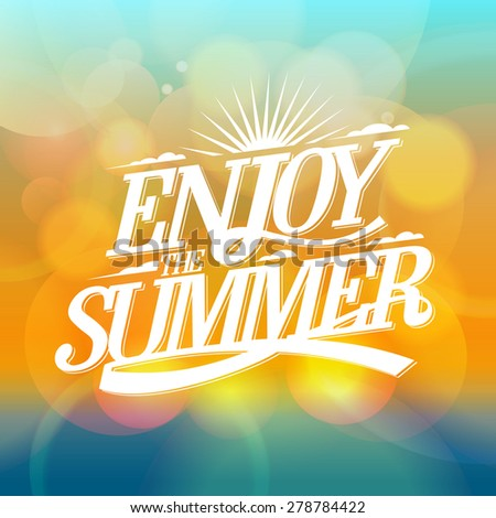 Enjoy the summer bright poster on a bokeh backdrop, happy vacation card. - stock vector