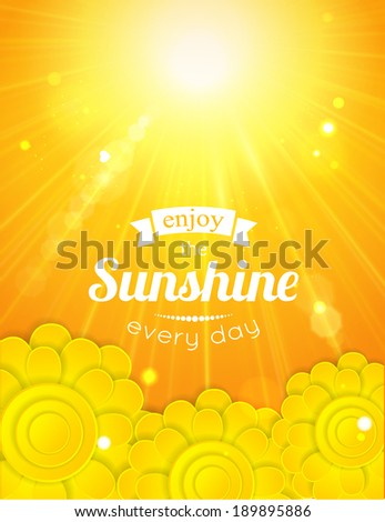 Enjoy the sunshine every day. Yellow summer sun light burst. Typographical summer background with blurred bokeh lights and paper flowers. - stock vector