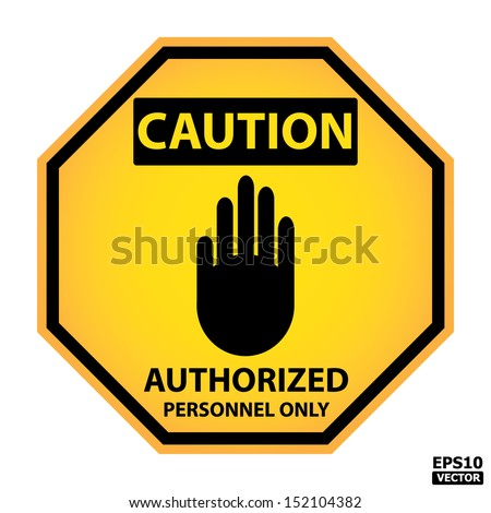 EPS10 Vector : Octagon yellow and black caution with authorized personnel only text and sign isolated on white background. - stock vector