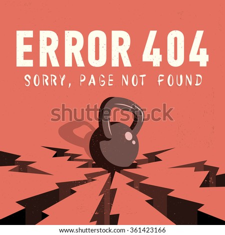 Error 404. Sorry, Page Not Found. A Kettle Bell Falls Onto A Ground And Makes Cracks. Vector Illustration.   - stock vector