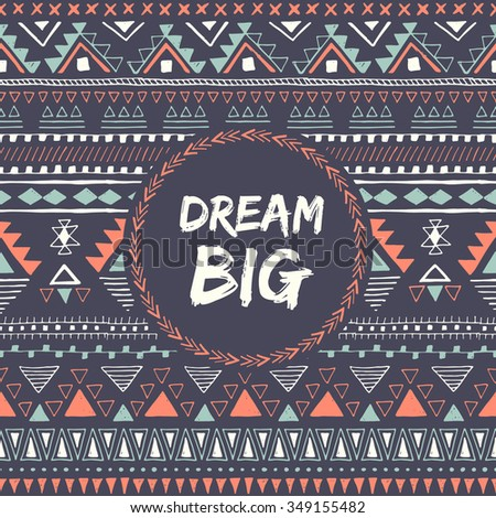Ethnic card with phrase: dream big. Motivation. Motivational poster. Aztec design. Tribal seamless pattern with text. Vector illustration. - stock vector