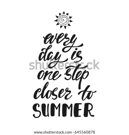 Every Day Is One Step Closer To Summer Inspirational Quote Modern Calligraphy Phrase With