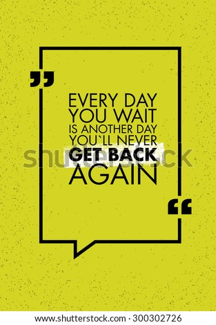 Every Day You Wait Is Another Day You`ll Never Get Back Again Creative Motivation Quote. Vector Simple Typography Banner Concept On Rusty Background - stock vector