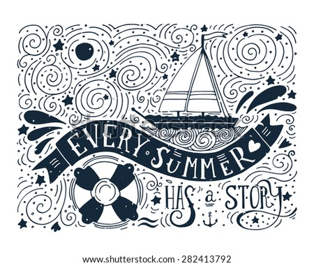 Every summer has a story. Hand drawn print with a quote lettering, sailboat, waves, life buoy. - stock vector