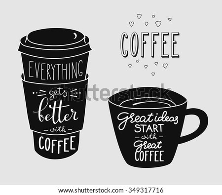 Everything gets better with coffee. Great ideas start with great coffee. Quote lettering on coffee cup shape set. Calligraphy style coffee quote. Coffee shop promotion motivation - stock vector