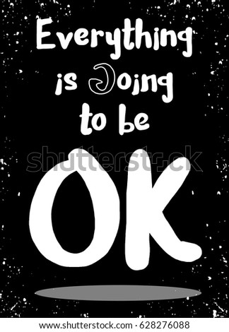 Everything Is Going To Be OK . Inspirational Quote. Hand Drawn Vintage  Illustration With Hand