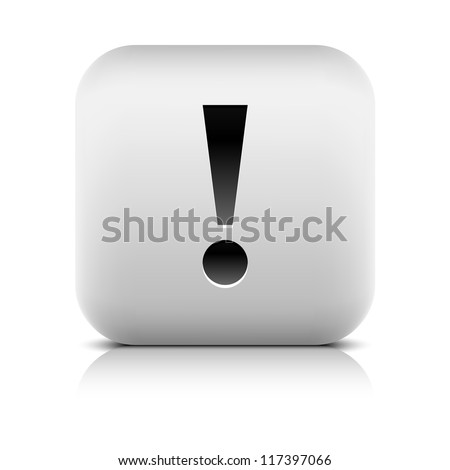 Exclamation mark black sign gray web icon. Series of buttons in a stone style. White rounded square shape with shadow and reflection on white background. Vector illustration design element in 8 eps - stock vector