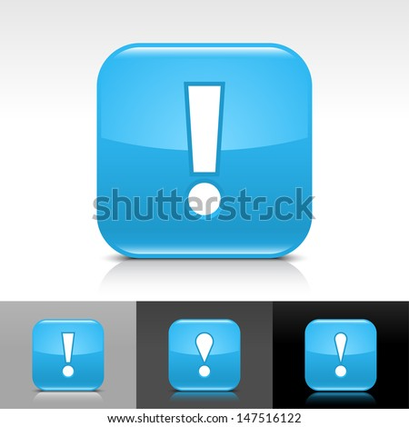 Exclamation mark icon. Blue color glossy web button with white sign. Rounded square shape with shadow, reflection on white, gray, black background. Vector illustration design element 8 eps  - stock vector