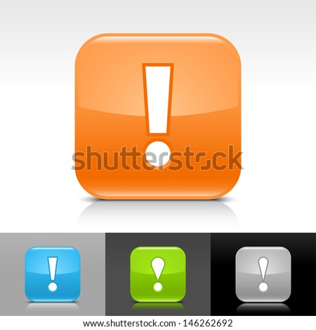 Exclamation mark icon. Blue, orange, green, gray color glossy web button with white sign. Rounded square shape with shadow reflection on white gray black background. Vector illustration element 8 eps  - stock vector